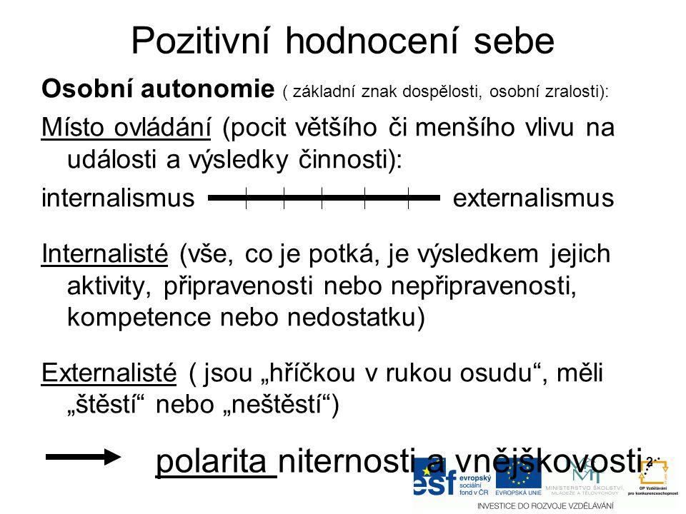 Pozitivní hodnocení sebe Osobní autonomie ( základní znak dospělosti, osobní zralosti): Místo ovládání (pocit většího či menšího vlivu na události a v