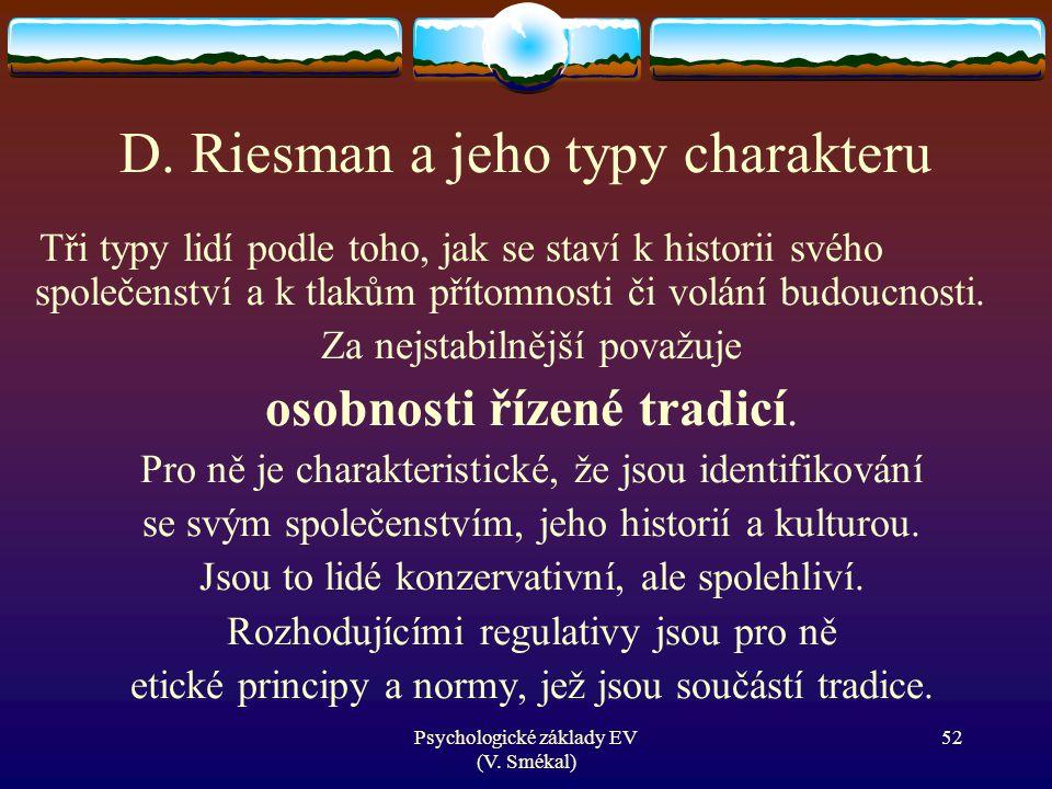 Psychologické základy EV (V. Smékal) D. Riesman a jeho typy charakteru Tři typy lidí podle toho, jak se staví k historii svého společenství a k tlakům