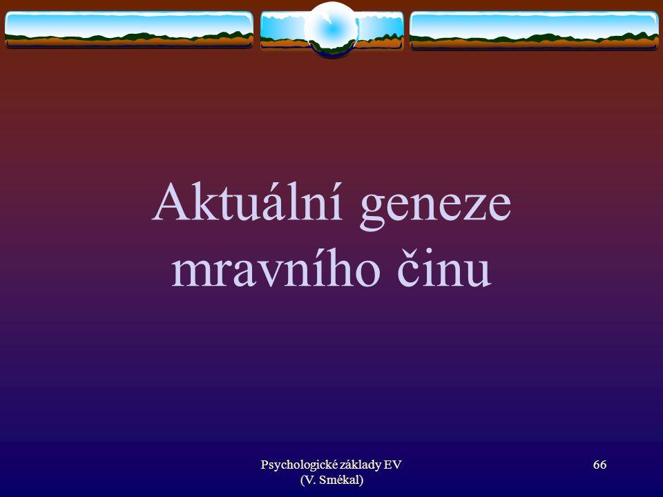 Psychologické základy EV (V. Smékal) Aktuální geneze mravního činu 66