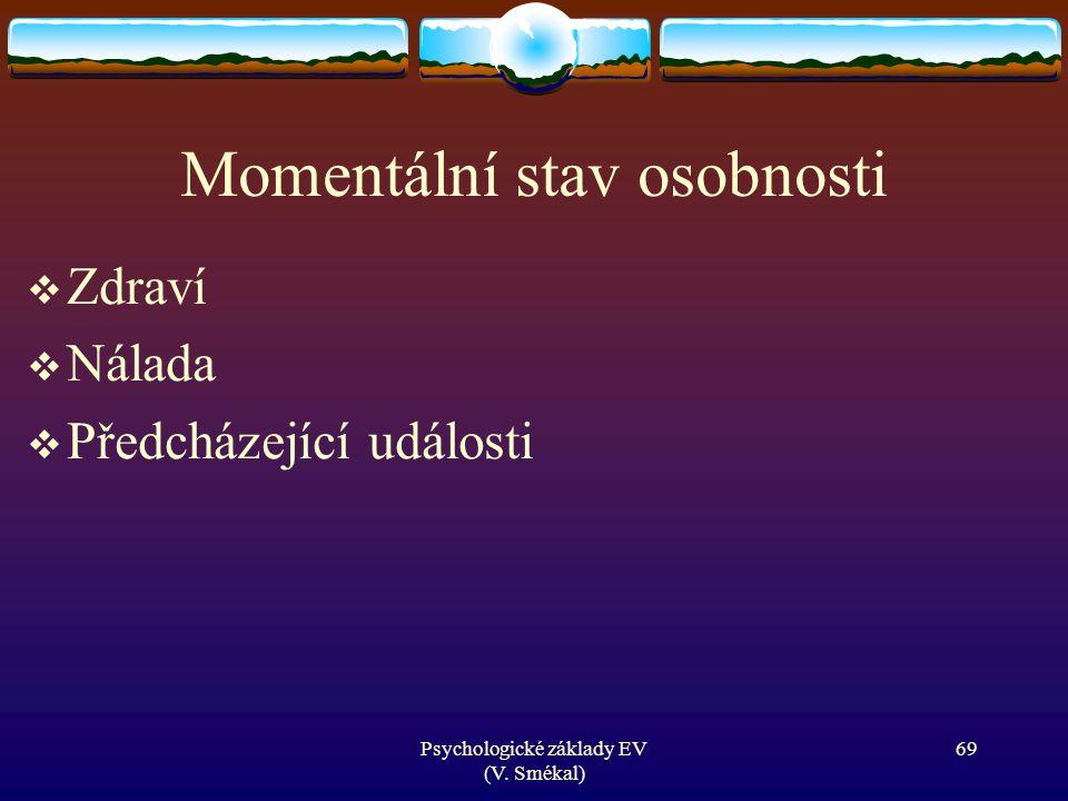 Psychologické základy EV (V. Smékal) Momentální stav osobnosti  Zdraví  Nálada  Předcházející události 69