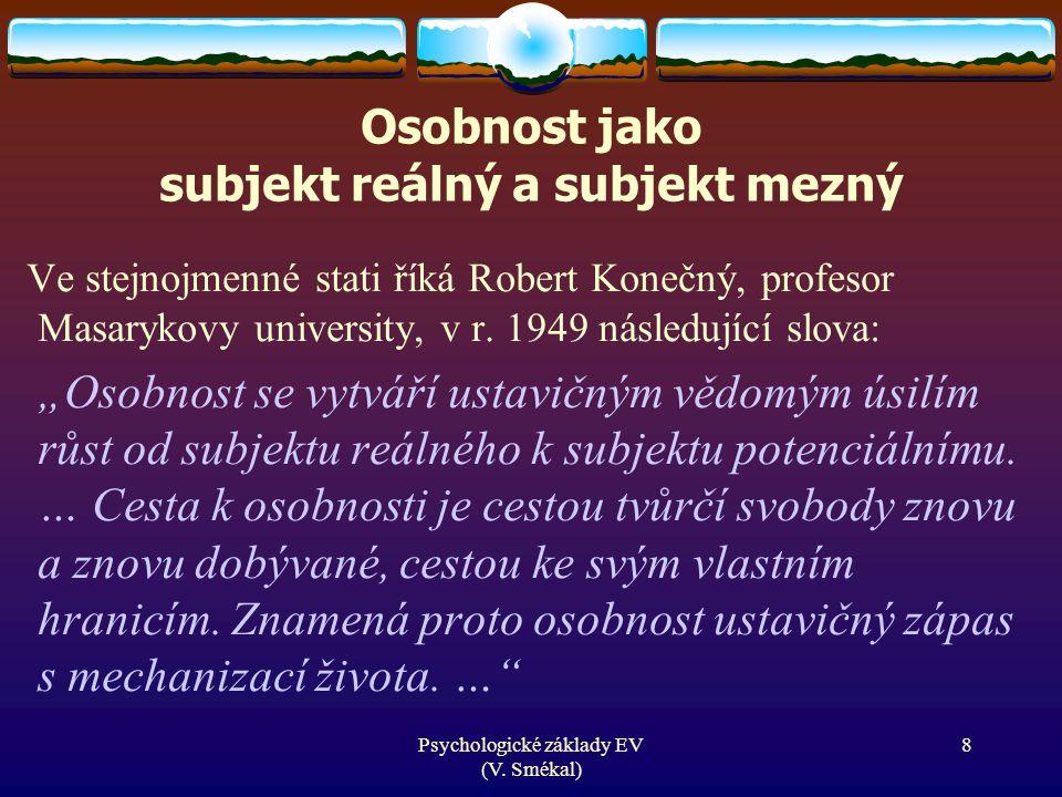 Psychologické základy EV (V. Smékal) Osobnost jako subjekt reálný a subjekt mezný Ve stejnojmenné stati říká Robert Konečný, profesor Masarykovy unive