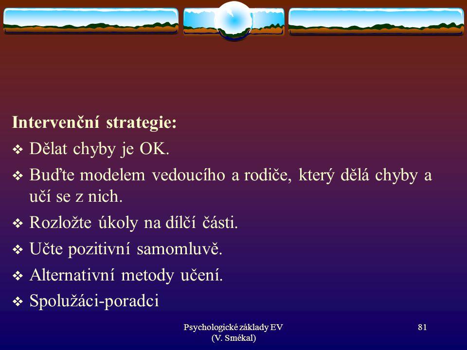Intervenční strategie:  Dělat chyby je OK.  Buďte modelem vedoucího a rodiče, který dělá chyby a učí se z nich.  Rozložte úkoly na dílčí části.  U