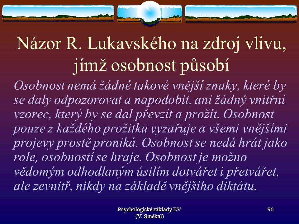 Psychologické základy EV (V. Smékal) Názor R. Lukavského na zdroj vlivu, jímž osobnost působí Osobnost nemá žádné takové vnější znaky, které by se dal