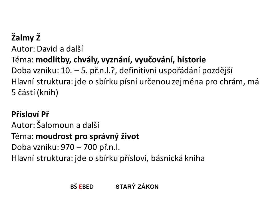 Žalmy Ž Autor: David a další Téma: modlitby, chvály, vyznání, vyučování, historie Doba vzniku: 10. – 5. př.n.l.?, definitivní uspořádání pozdější Hlav