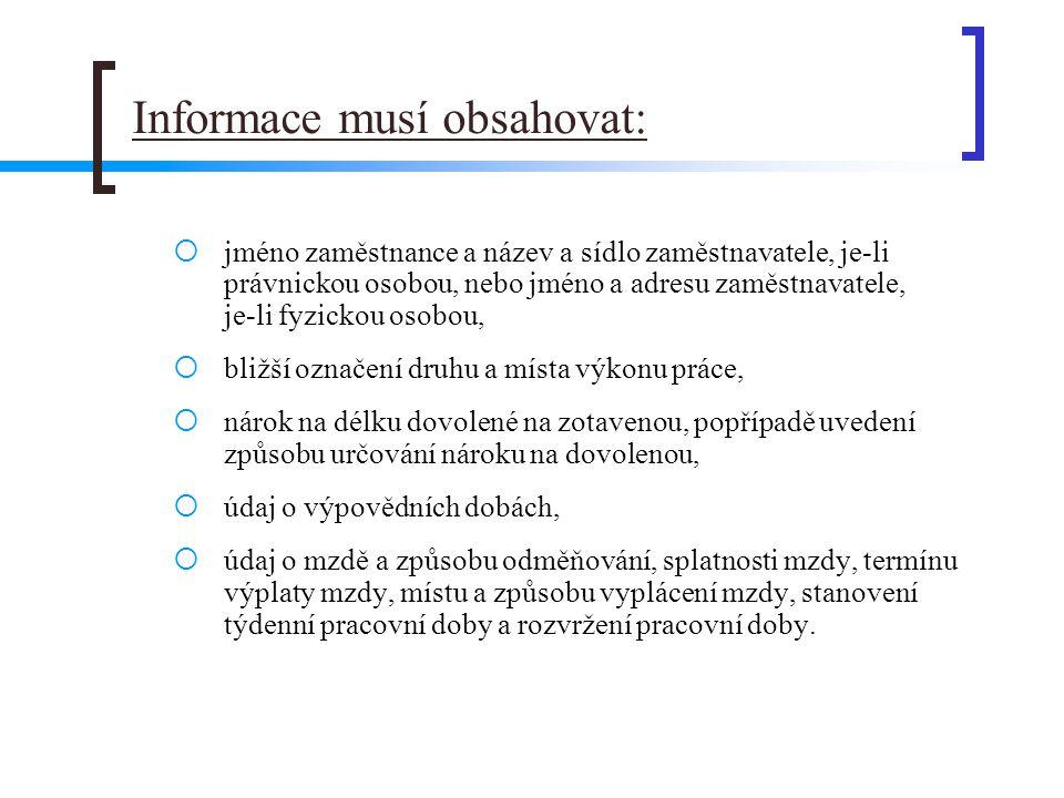Informace musí obsahovat:  jméno zaměstnance a název a sídlo zaměstnavatele, je-li právnickou osobou, nebo jméno a adresu zaměstnavatele, je-li fyzic