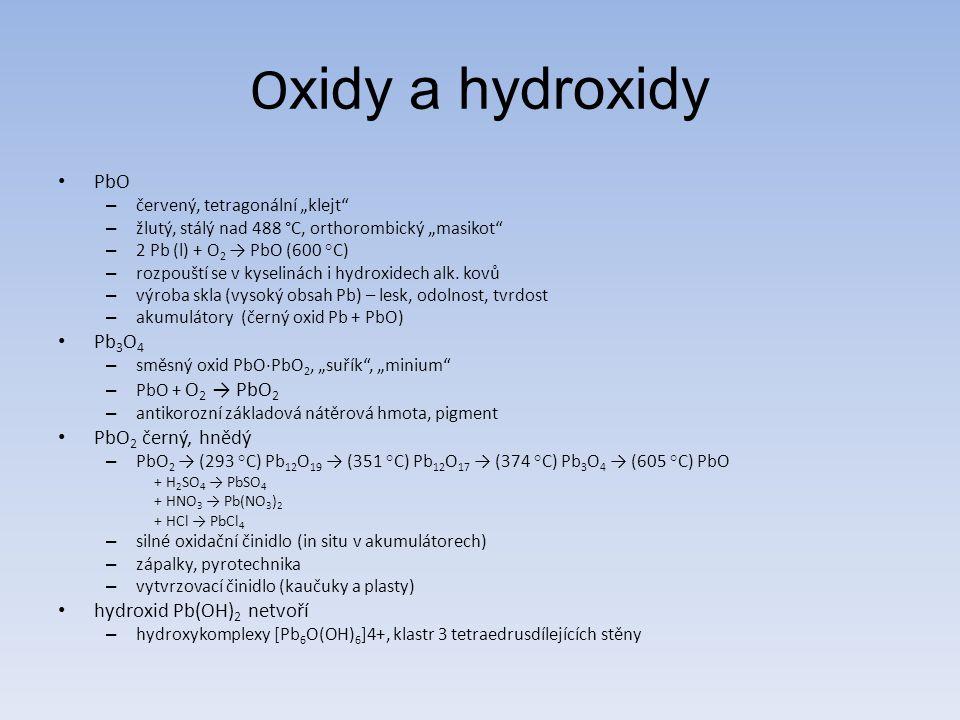 """O xidy a hydroxidy PbO – červený, tetragonální """"klejt"""" – žlutý, stálý nad 488 °C, orthorombický """"masikot"""" – 2 Pb (l) + O 2 → PbO (600 °C) – rozpouští"""
