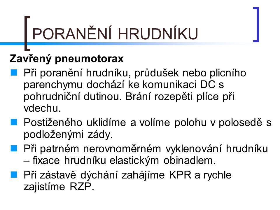 PORANĚNÍ HRUDNÍKU Zavřený pneumotorax Při poranění hrudníku, průdušek nebo plicního parenchymu dochází ke komunikaci DC s pohrudniční dutinou. Brání r
