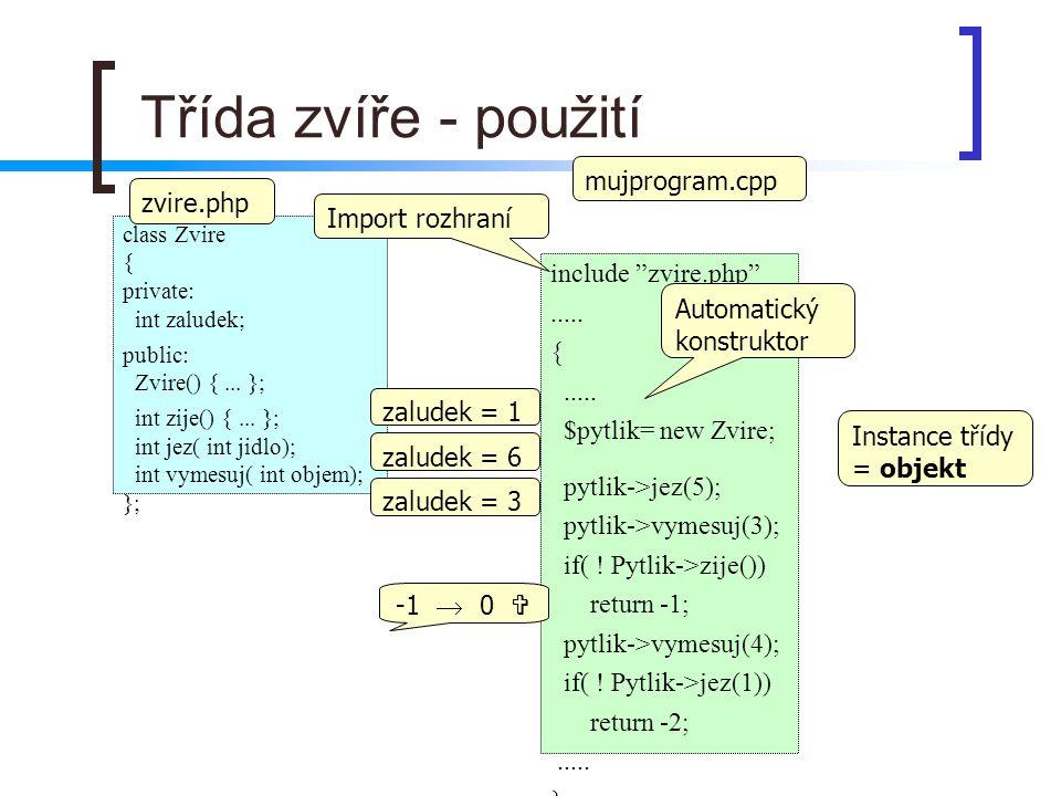 """Třída zvíře - použití include """"zvire.php""""..... {..... $pytlik= new Zvire; pytlik->jez(5); pytlik->vymesuj(3); if( ! Pytlik->zije()) return -1; pytlik-"""