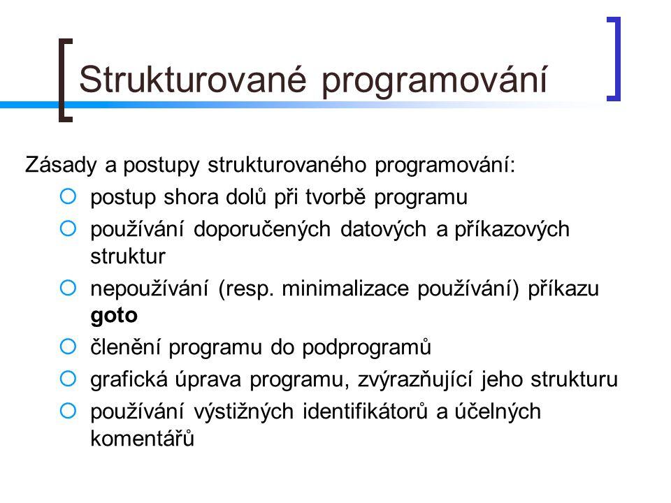 Strukturované programování Zásady a postupy strukturovaného programování:  postup shora dolů při tvorbě programu  používání doporučených datových a