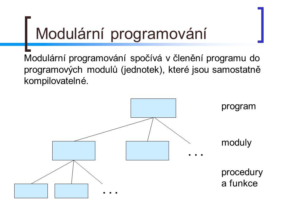 Modulární programování Modulární programování spočívá v členění programu do programových modulů (jednotek), které jsou samostatně kompilovatelné.... p