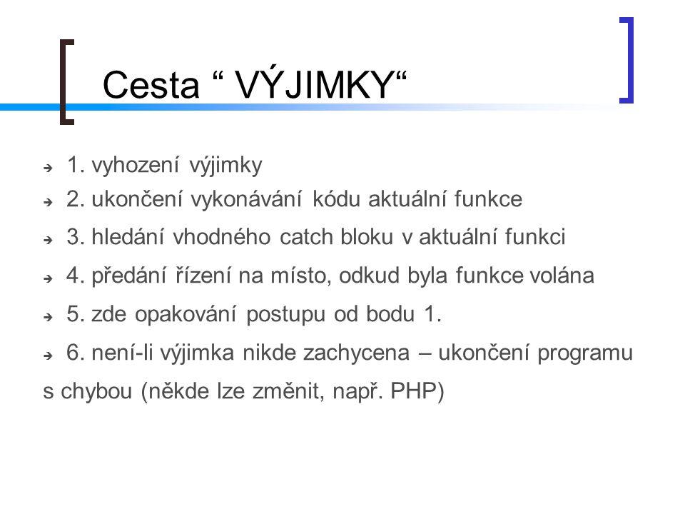 """"""" Cesta """" VÝJIMKY""""  1. vyhození výjimky  2. ukončení vykonávání kódu aktuální funkce  3. hledání vhodného catch bloku v aktuální funkci  4. předán"""