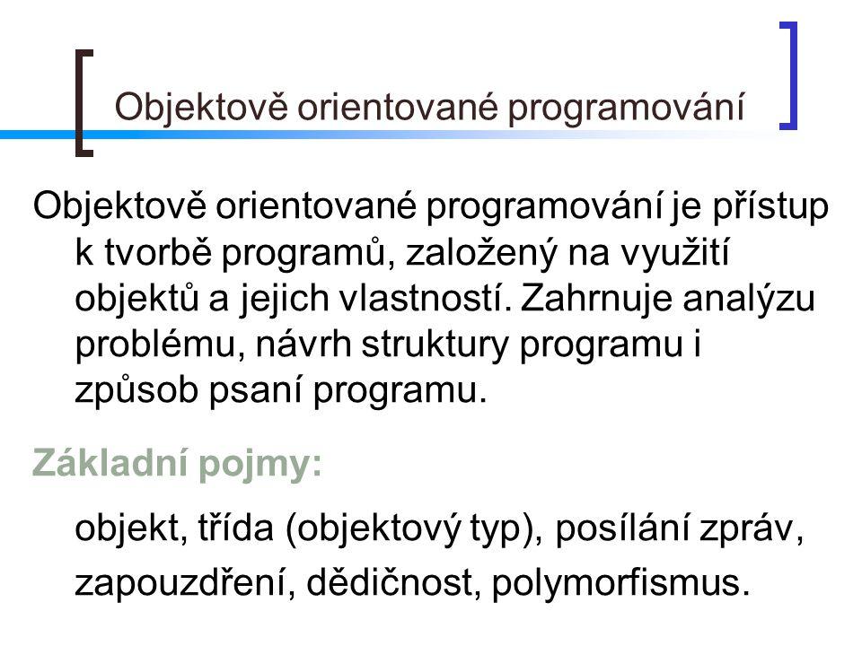 Objektově orientované programování Objektově orientované programování je přístup k tvorbě programů, založený na využití objektů a jejich vlastností. Z