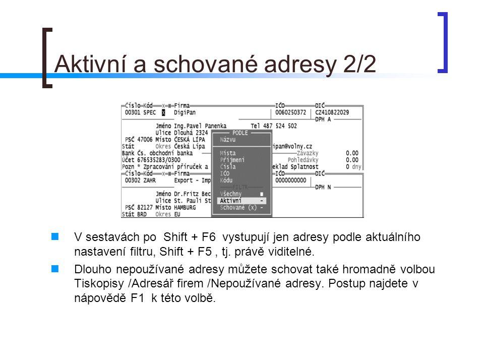 Aktivní a schované adresy 2/2 V sestavách po Shift + F6 vystupují jen adresy podle aktuálního nastavení filtru, Shift + F5, tj. právě viditelné. Dlouh