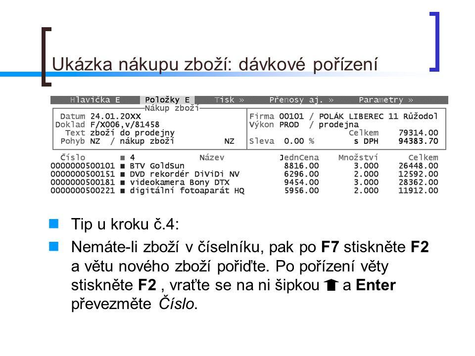 Ukázka nákupu zboží: dávkové pořízení Tip u kroku č.4: Nemáte-li zboží v číselníku, pak po F7 stiskněte F2 a větu nového zboží pořiďte. Po pořízení vě