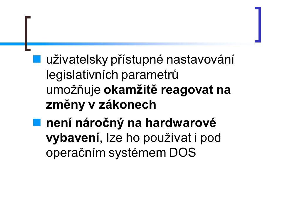 uživatelsky přístupné nastavování legislativních parametrů umožňuje okamžitě reagovat na změny v zákonech není náročný na hardwarové vybavení, lze ho