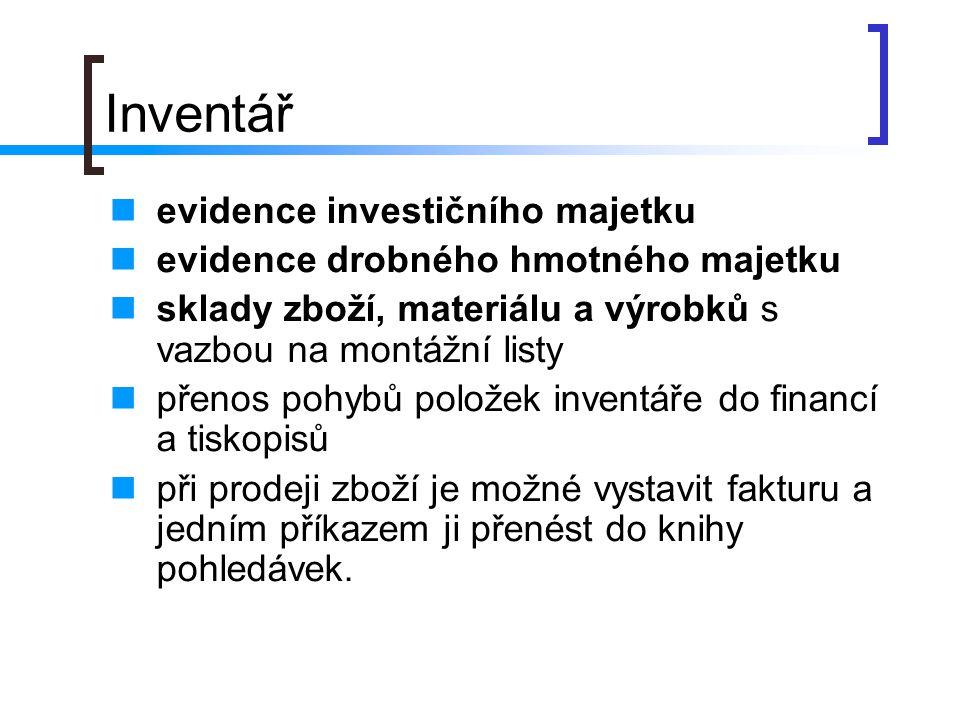 Inventář evidence investičního majetku evidence drobného hmotného majetku sklady zboží, materiálu a výrobků s vazbou na montážní listy přenos pohybů p