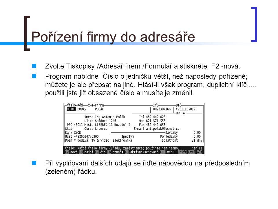 Pořízení firmy do adresáře Zvolte Tiskopisy /Adresář firem /Formulář a stiskněte F2 -nová. Program nabídne Číslo o jedničku větší, než naposledy poříz