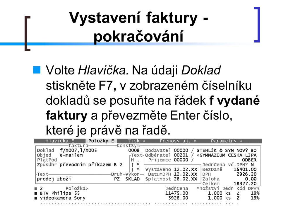 Vystavení faktury - pokračování Volte Hlavička. Na údaji Doklad stiskněte F7, v zobrazeném číselníku dokladů se posuňte na řádek f vydané faktury a př