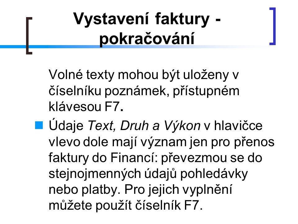 Vystavení faktury - pokračování Volné texty mohou být uloženy v číselníku poznámek, přístupném klávesou F7. Údaje Text, Druh a Výkon v hlavičce vlevo
