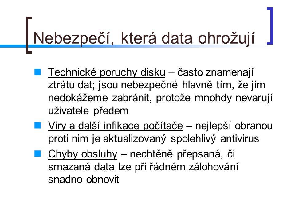 Nebezpečí, která data ohrožují Technické poruchy disku – často znamenají ztrátu dat; jsou nebezpečné hlavně tím, že jim nedokážeme zabránit, protože m