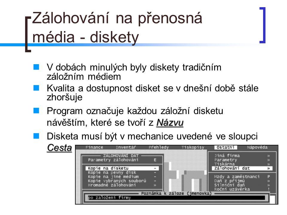 Zálohování na přenosná média - diskety V dobách minulých byly diskety tradičním záložním médiem Kvalita a dostupnost disket se v dnešní době stále zho