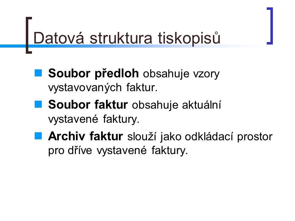 Datová struktura tiskopisů Soubor předloh obsahuje vzory vystavovaných faktur. Soubor faktur obsahuje aktuální vystavené faktury. Archiv faktur slouží