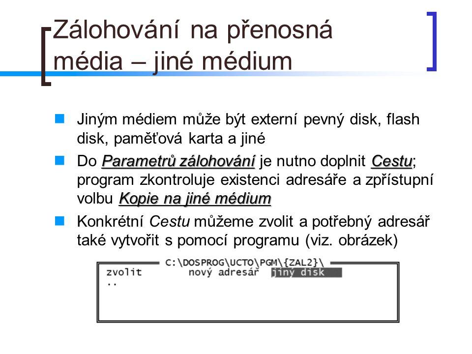 Zálohování na přenosná média – jiné médium Jiným médiem může být externí pevný disk, flash disk, paměťová karta a jiné Parametrů zálohováníCestu Kopie
