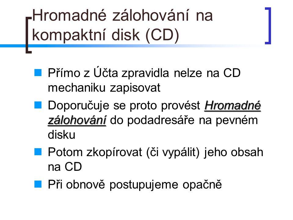 Hromadné zálohování na kompaktní disk (CD) Přímo z Účta zpravidla nelze na CD mechaniku zapisovat Hromadné zálohování Doporučuje se proto provést Hrom