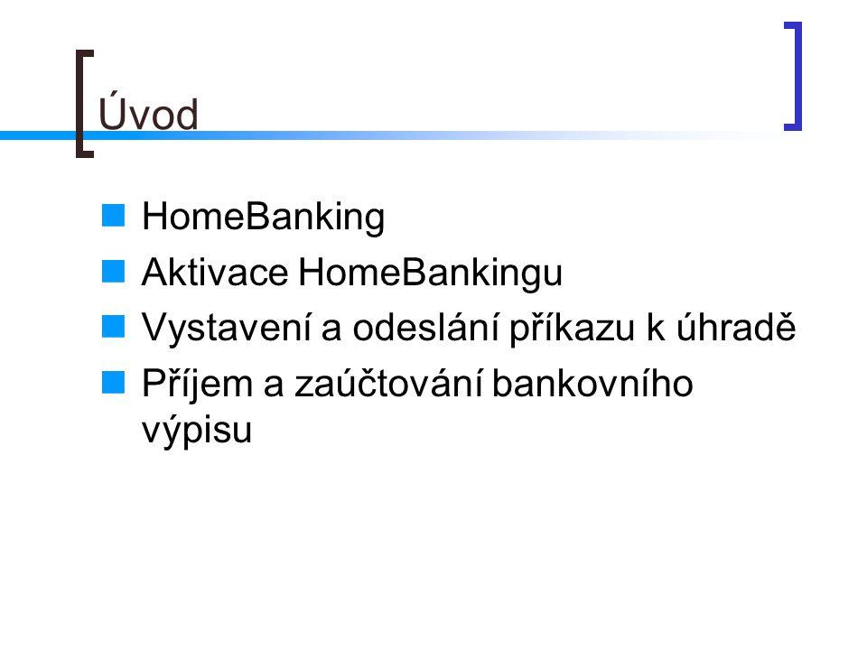 Úvod HomeBanking Aktivace HomeBankingu Vystavení a odeslání příkazu k úhradě Příjem a zaúčtování bankovního výpisu