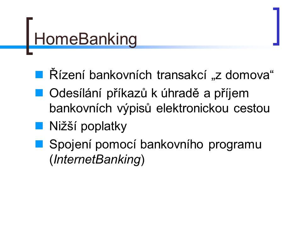"""HomeBanking Řízení bankovních transakcí """"z domova"""" Odesílání příkazů k úhradě a příjem bankovních výpisů elektronickou cestou Nižší poplatky Spojení p"""