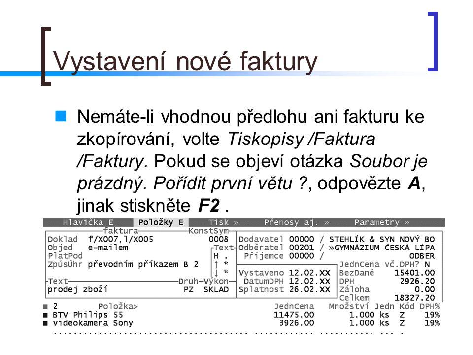 Vystavení faktury - pokračování Údaj Dodavatel ponechte 00000, je-li jím účtovaná firma (můžete ovšem fakturovat i za jiného, vybraného z Adresáře firem).