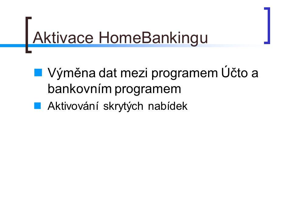 Aktivace HomeBankingu Výměna dat mezi programem Účto a bankovním programem Aktivování skrytých nabídek