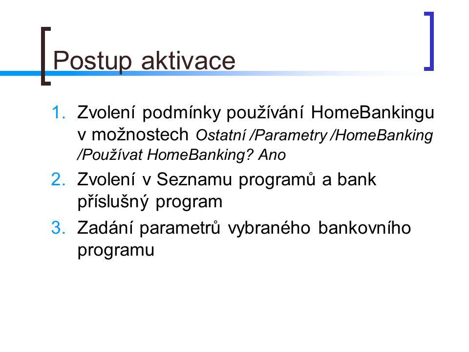 Postup aktivace 1.Zvolení podmínky používání HomeBankingu v možnostech Ostatní /Parametry /HomeBanking /Používat HomeBanking? Ano 2.Zvolení v Seznamu
