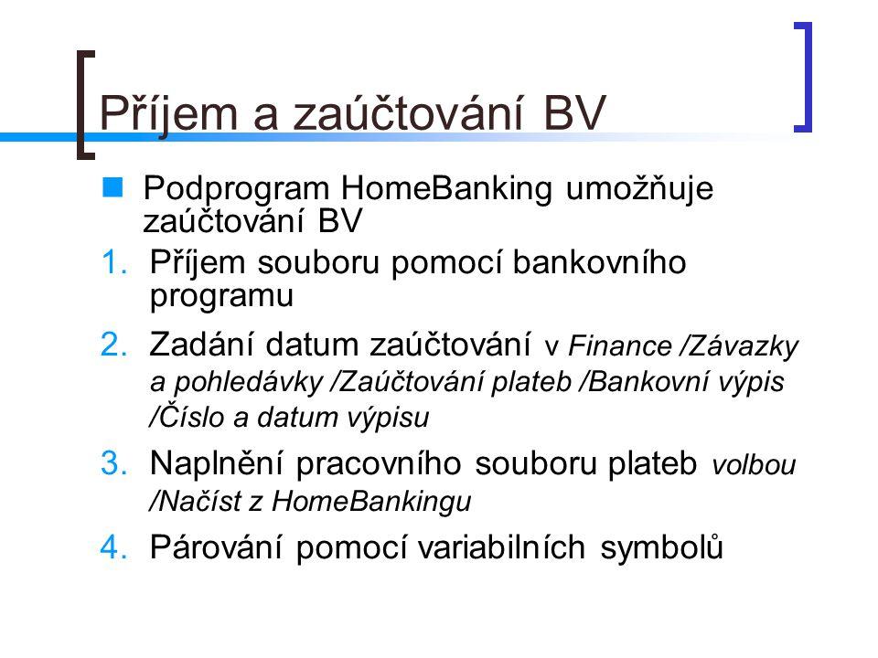 Příjem a zaúčtování BV Podprogram HomeBanking umožňuje zaúčtování BV 1.Příjem souboru pomocí bankovního programu 2.Zadání datum zaúčtování v Finance /