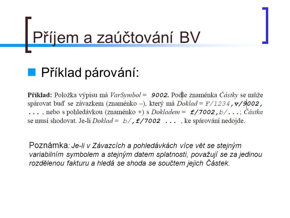 Příjem a zaúčtování BV Příklad párování: Poznámka : Je-li v Závazcích a pohledávkách více vět se stejným variabilním symbolem a stejným datem splatnos