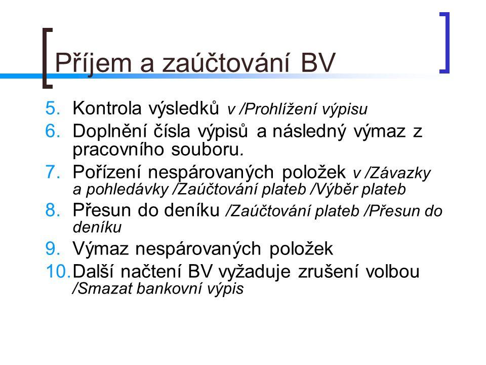 Příjem a zaúčtování BV 5.Kontrola výsledků v /Prohlížení výpisu 6.Doplnění čísla výpisů a následný výmaz z pracovního souboru. 7.Pořízení nespárovanýc