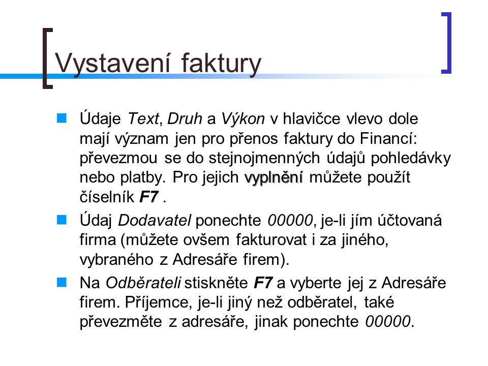 Vystavení faktury vyplnění Údaje Text, Druh a Výkon v hlavičce vlevo dole mají význam jen pro přenos faktury do Financí: převezmou se do stejnojmennýc