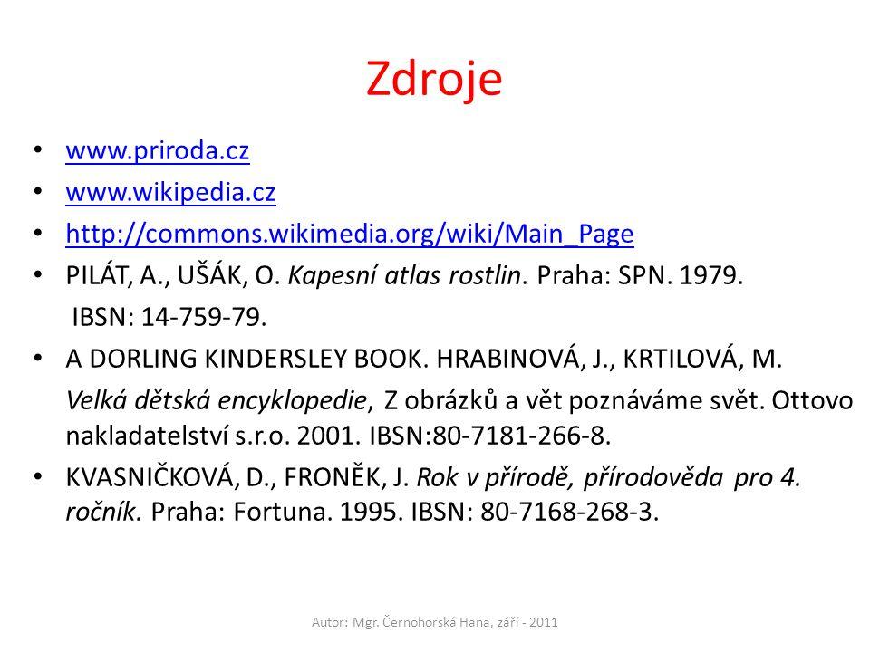 Zdroje www.priroda.cz www.wikipedia.cz http://commons.wikimedia.org/wiki/Main_Page PILÁT, A., UŠÁK, O.