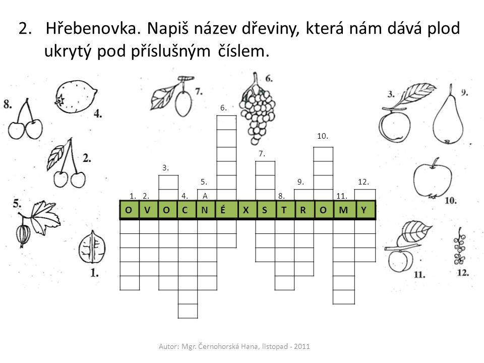 Autor: Mgr. Černohorská Hana, listopad - 2011 2.Hřebenovka. Napiš název dřeviny, která nám dává plod ukrytý pod příslušným číslem. 6. 10. 7. 3. 5.9.12
