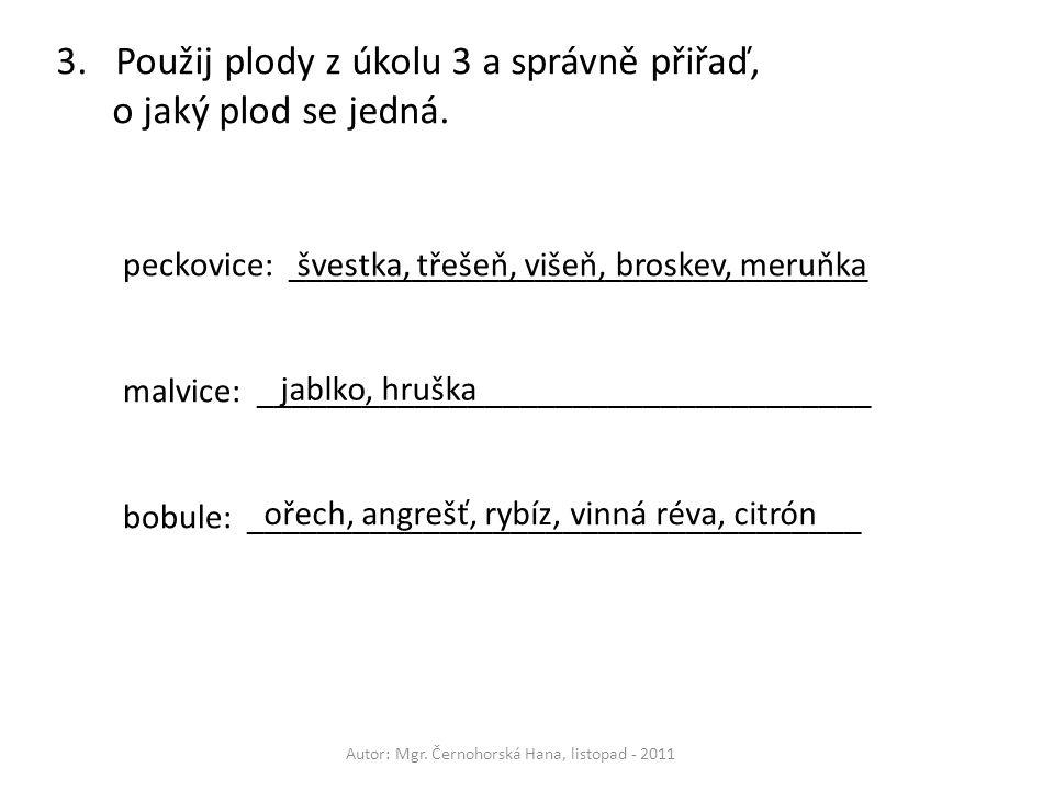 Autor: Mgr. Černohorská Hana, listopad - 2011 3.Použij plody z úkolu 3 a správně přiřaď, o jaký plod se jedná. peckovice: ____________________________