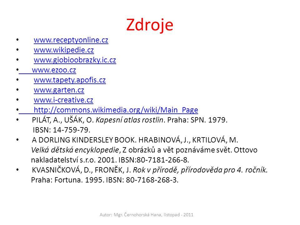 Zdroje Autor: Mgr. Černohorská Hana, listopad - 2011 www.receptyonline.cz www.wikipedie.cz www.giobioobrazky.ic.cz www.ezoo.cz www.tapety.apofis.cz ww