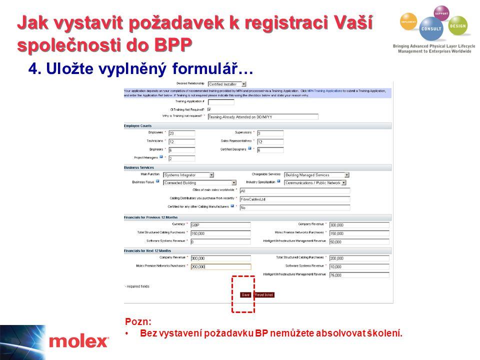 4. Uložte vyplněný formulář… Jak vystavit požadavek k registraci Vaší společnosti do BPP Pozn: Bez vystavení požadavku BP nemůžete absolvovat školení.