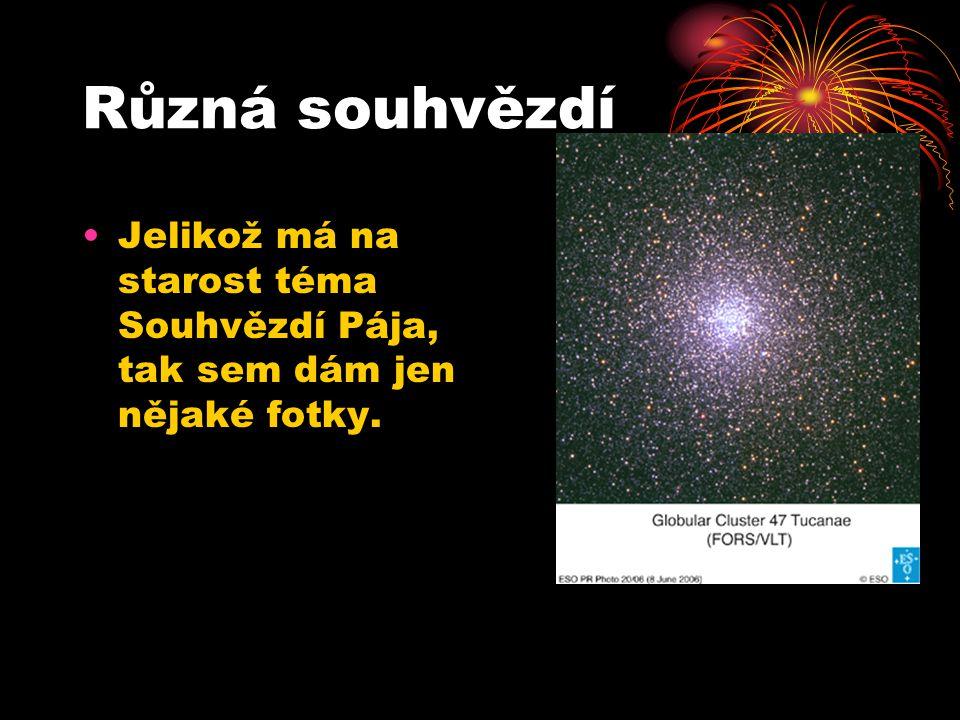 Různá souhvězdí Jelikož má na starost téma Souhvězdí Pája, tak sem dám jen nějaké fotky.