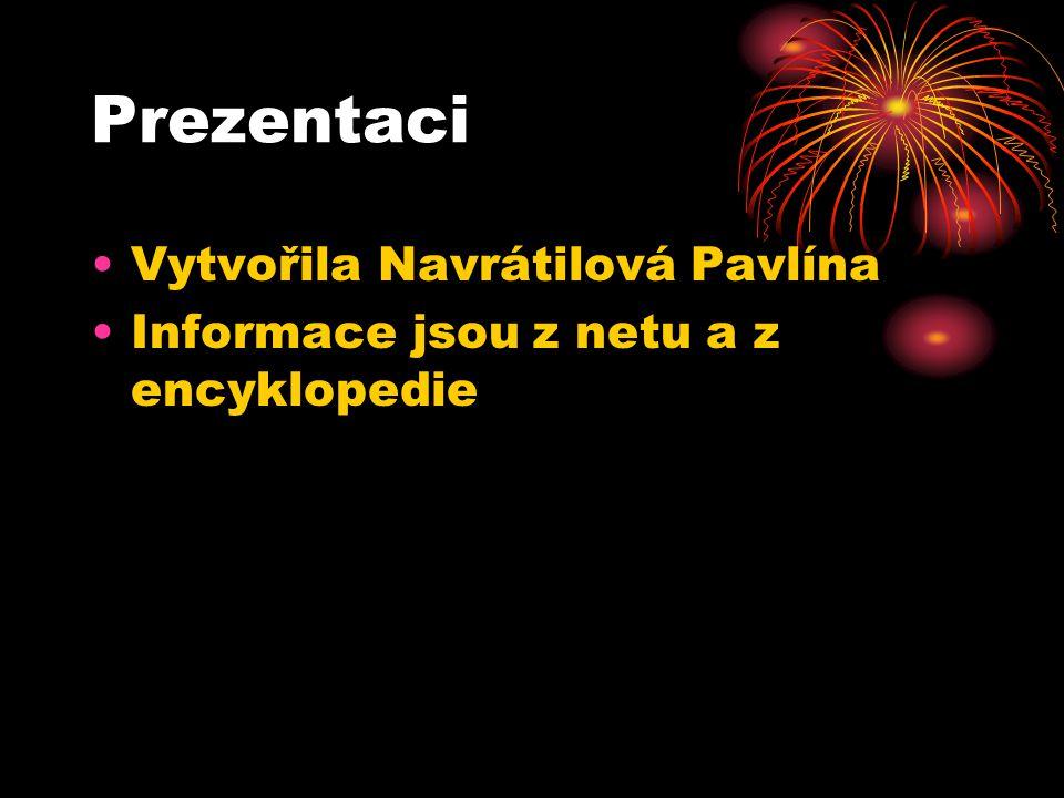 Prezentaci Vytvořila Navrátilová Pavlína Informace jsou z netu a z encyklopedie