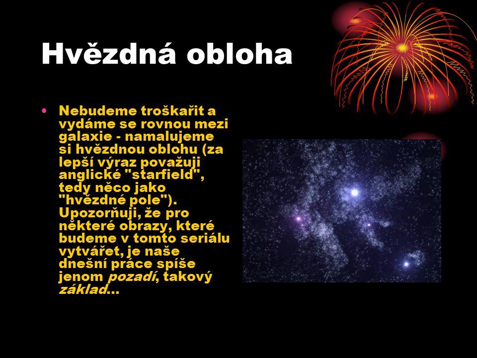 Hvězdná obloha Nebudeme troškařit a vydáme se rovnou mezi galaxie - namalujeme si hvězdnou oblohu (za lepší výraz považuji anglické starfield , tedy něco jako hvězdné pole ).