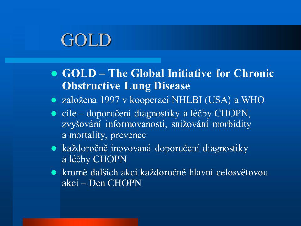GOLD GOLD – The Global Initiative for Chronic Obstructive Lung Disease založena 1997 v kooperaci NHLBI (USA) a WHO cíle – doporučení diagnostiky a léč