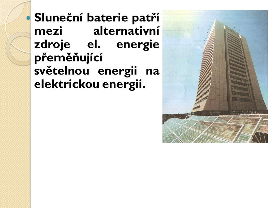 Sluneční baterie patří mezi alternativní zdroje el. energie přeměňující světelnou energii na elektrickou energii.