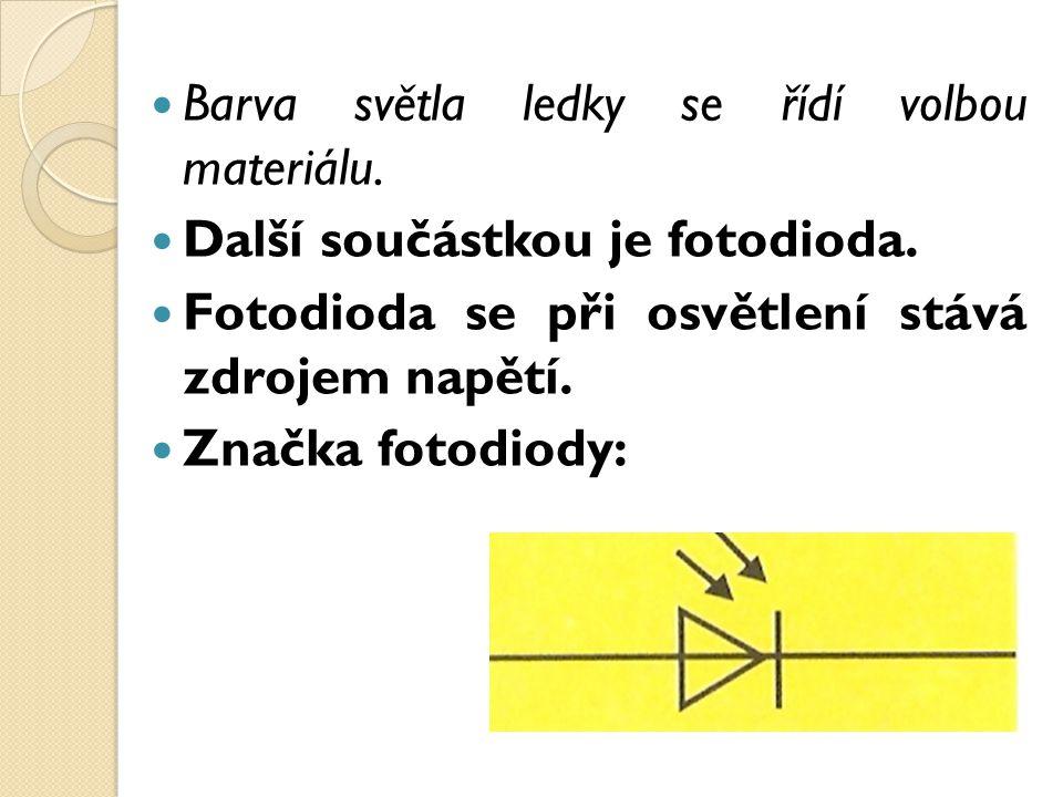 Barva světla ledky se řídí volbou materiálu. Další součástkou je fotodioda. Fotodioda se při osvětlení stává zdrojem napětí. Značka fotodiody: