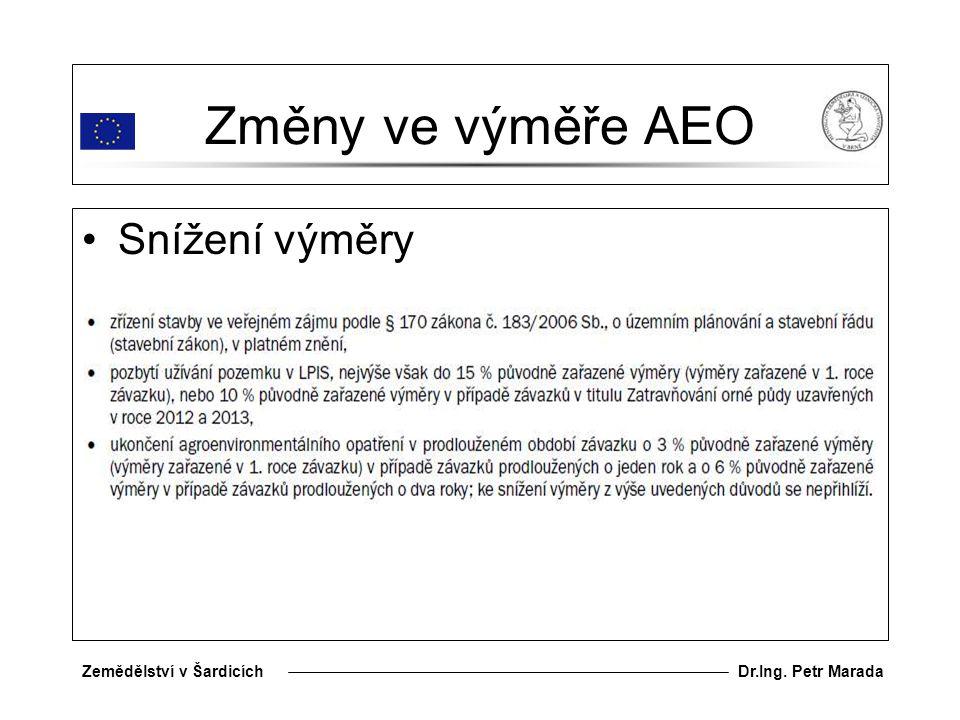 Dr.Ing. Petr MaradaZemědělství v Šardicích Změny ve výměře AEO Snížení výměry