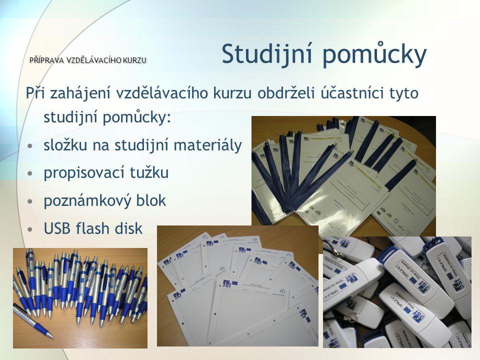 Při zahájení vzdělávacího kurzu obdrželi účastníci tyto studijní pomůcky: složku na studijní materiály propisovací tužku poznámkový blok USB flash disk PŘÍPRAVA VZDĚLÁVACÍHO KURZU PŘÍPRAVA VZDĚLÁVACÍHO KURZU Studijní pomůcky